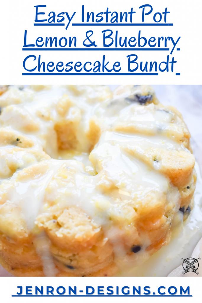 Easy Instant Pot Lemon Blueberry Cheesecake Bundt JENRON DESIGNS