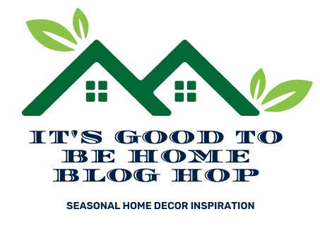 It's Good To Be Home Blog Hop